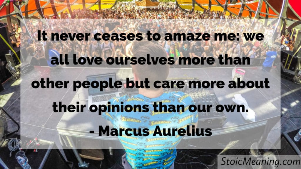 It never ceases to amaze me: we all love ourselves more than other people, but care more about their opinions than our own.