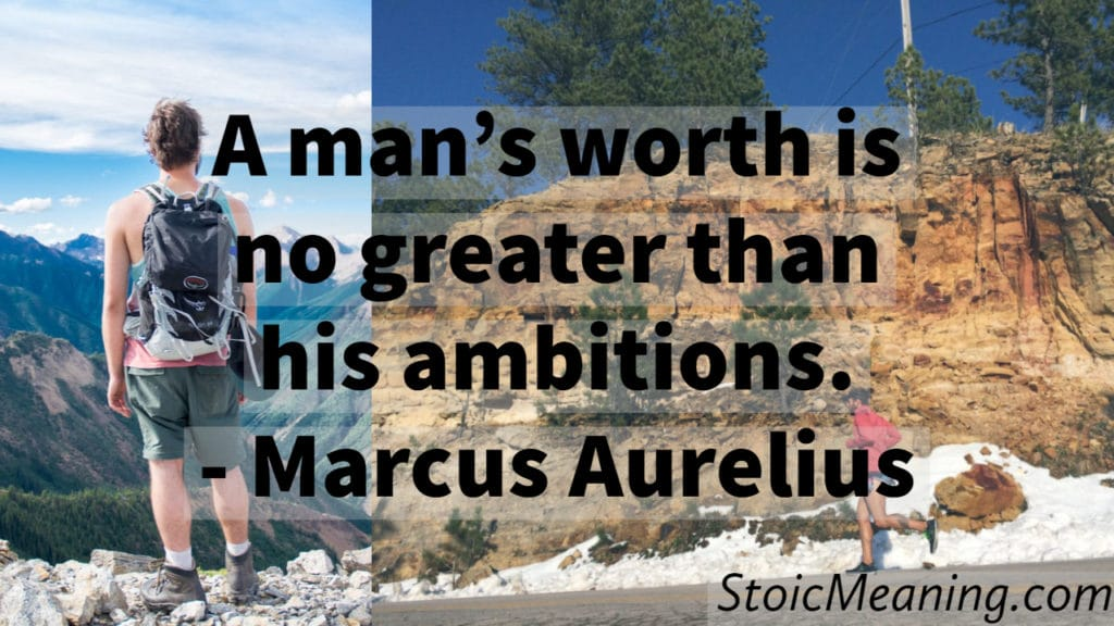 A man's worth is no greater than his ambitions.