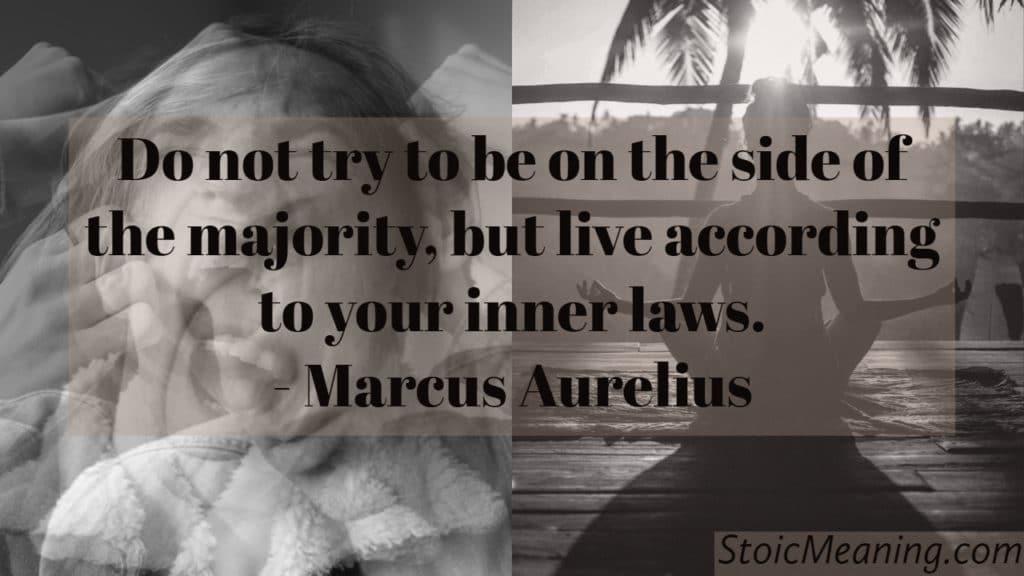 Do not try to be on the side of the majority, but live according to your inner laws.