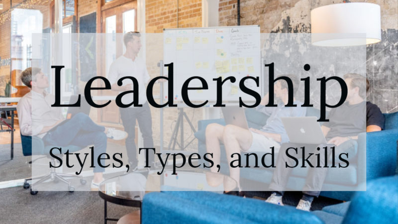 Leadership Styles, Types, and Skills
