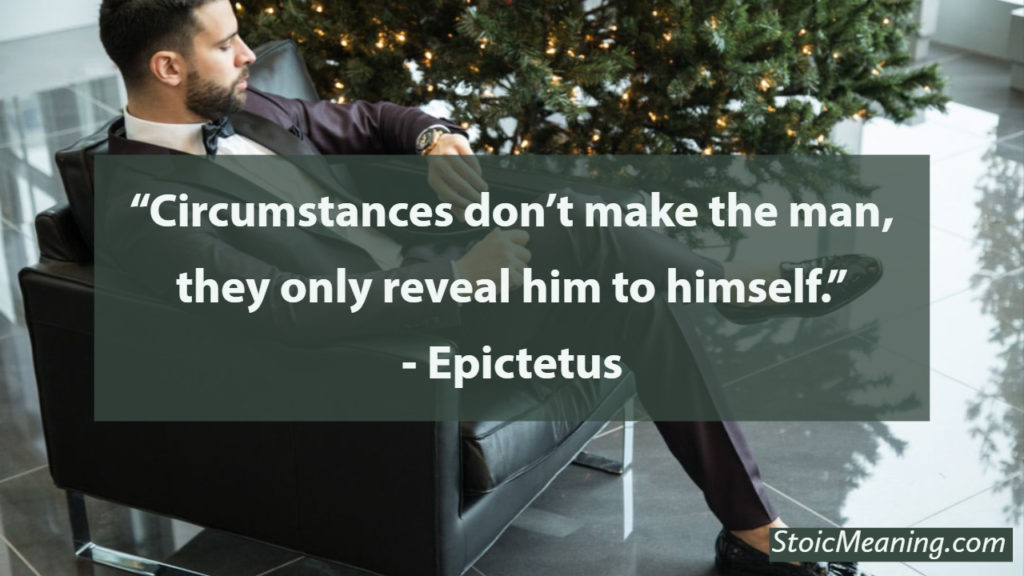 Circumstances don't make the man, they only reveal him to himself.