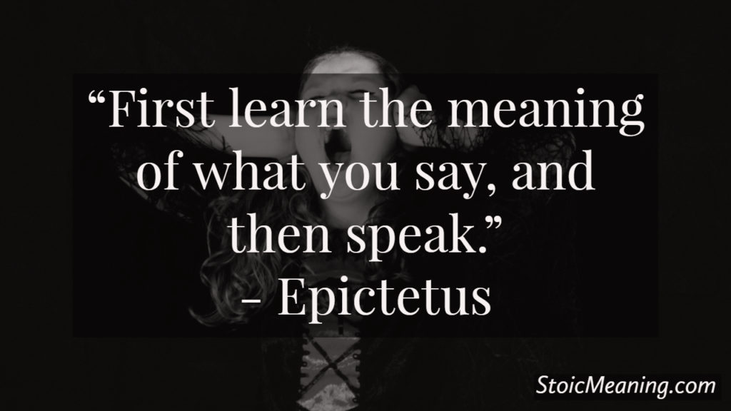 First learn the meaning of what you say, and then speak.