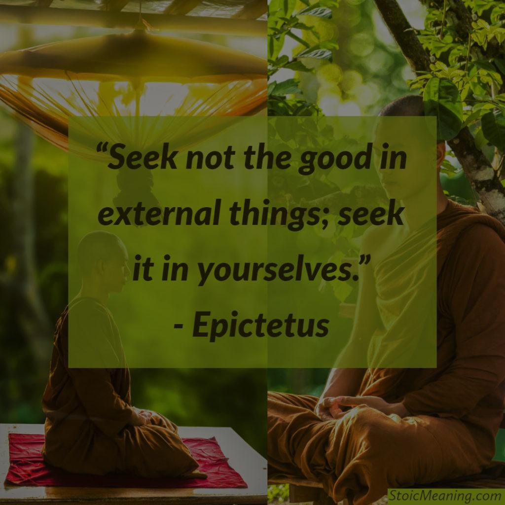 Seek not the good in external things; seek it in yourselves.