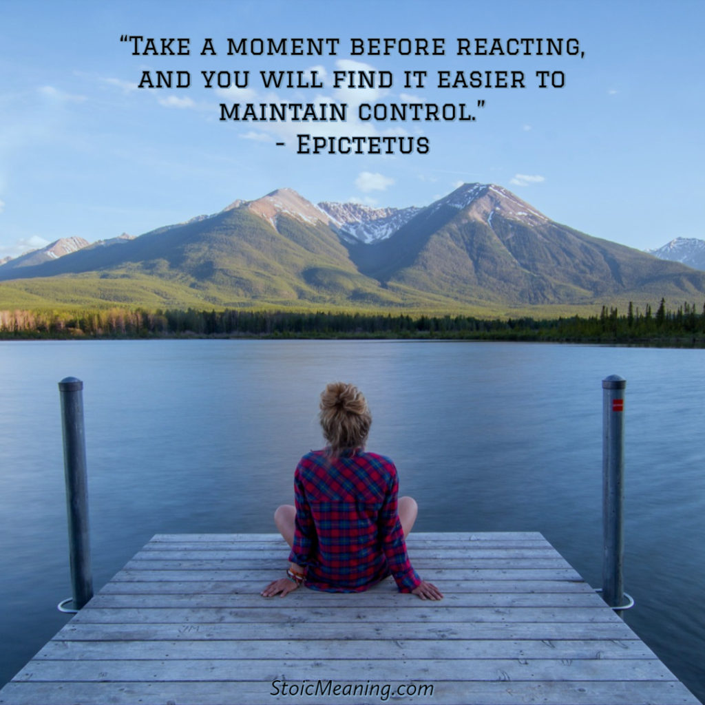 Take a moment before reacting, and you will find it easier to maintain control.