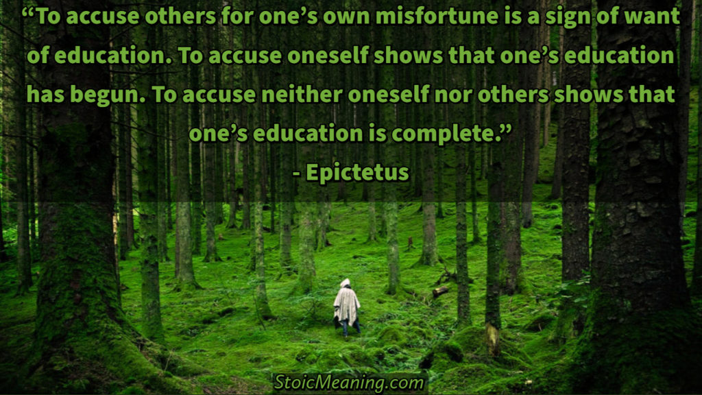 To accuse others for one's own misfortune is a sign of want of education. To accuse oneself shows that one's education has begun. To accuse neither oneself nor others shows that one's education is complete.