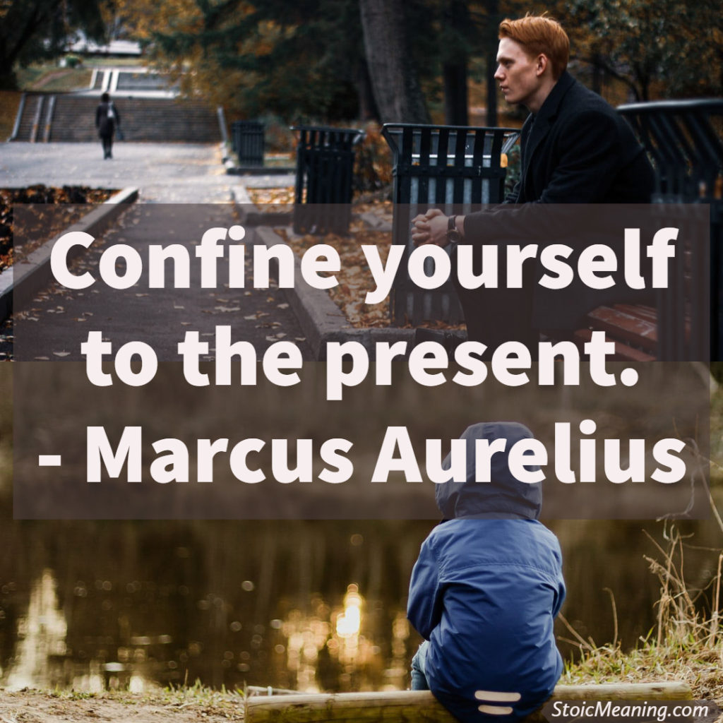Confine yourself to the present.