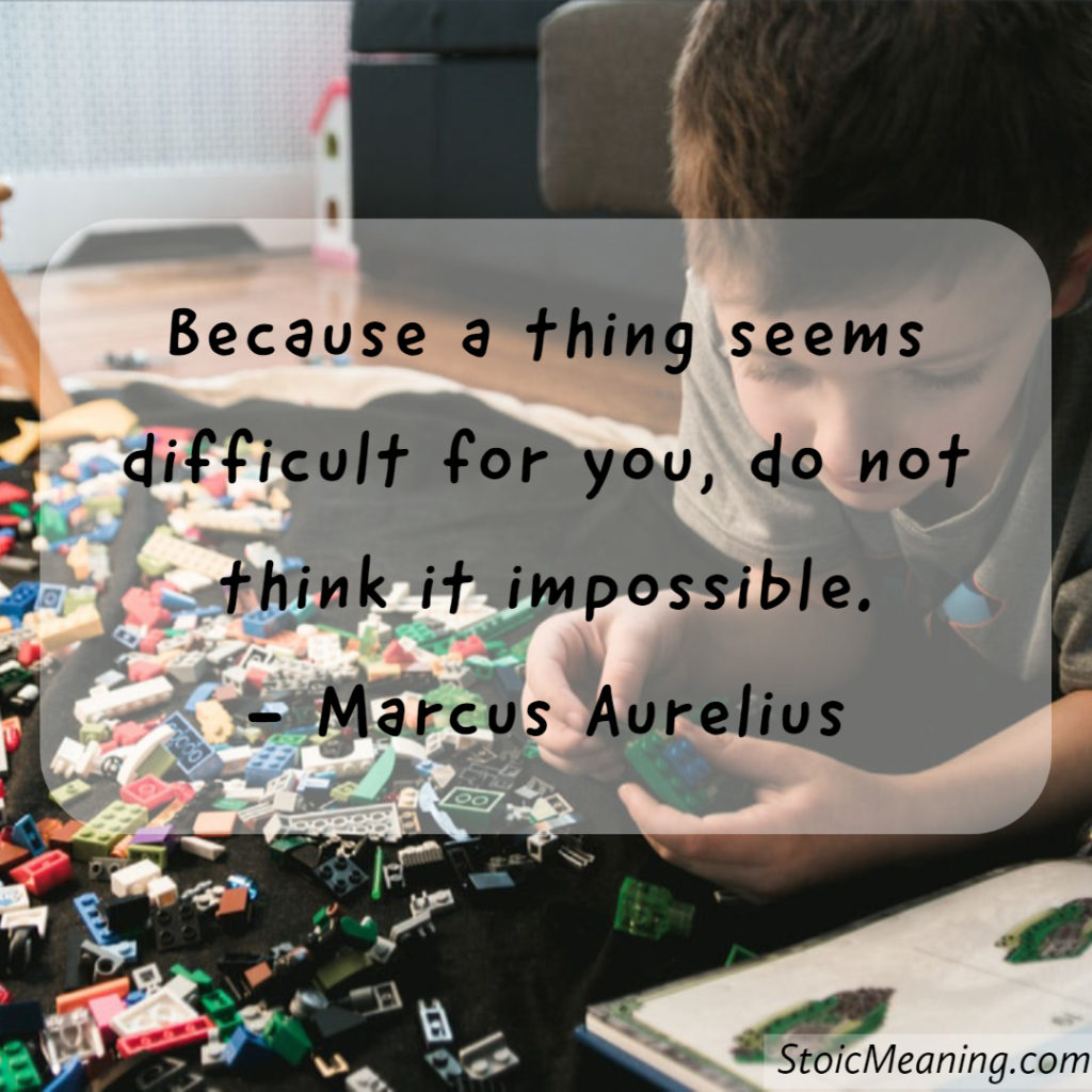 Because a thing seems difficult for you, do not think it impossible.