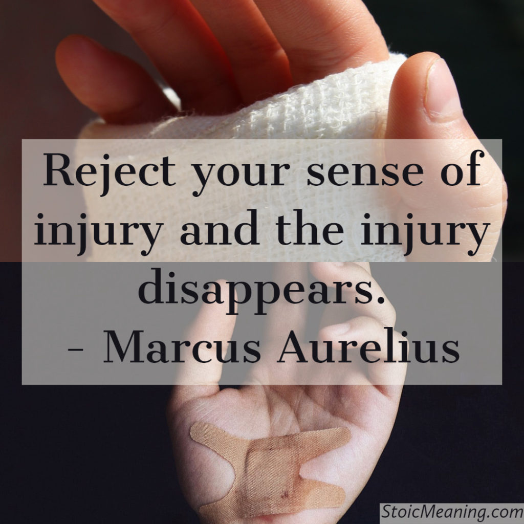 Reject your sense of injury and the injury disappears.