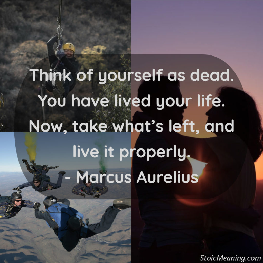 Think of yourself as dead. You have lived your life. Now, take what's left, and live it properly.