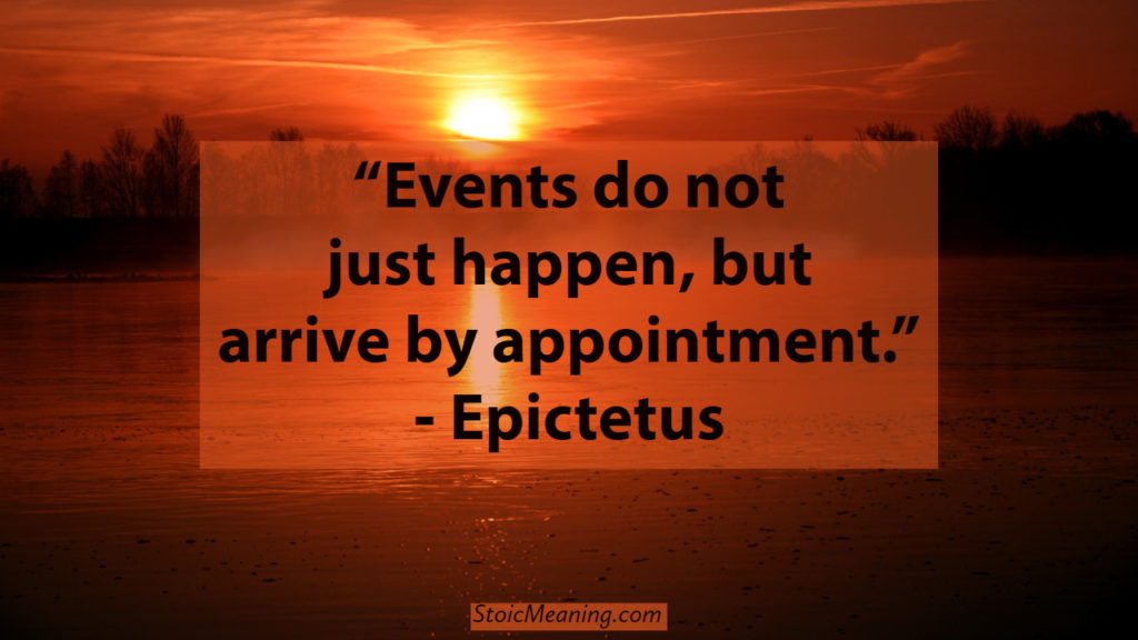 Events do not just happen, but arrive by appointment.