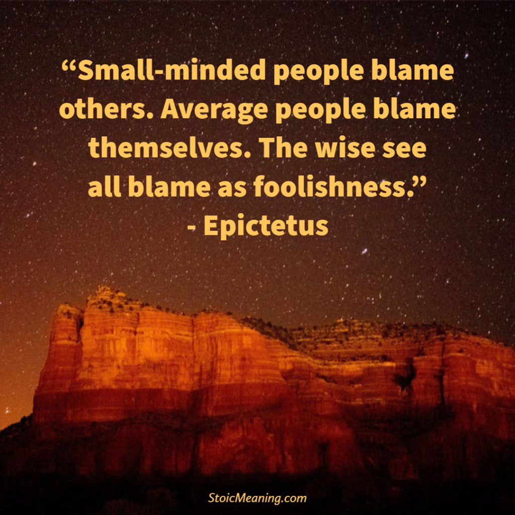 Small-minded people blame others. Average people blame themselves. The wise see all blame as foolishness.