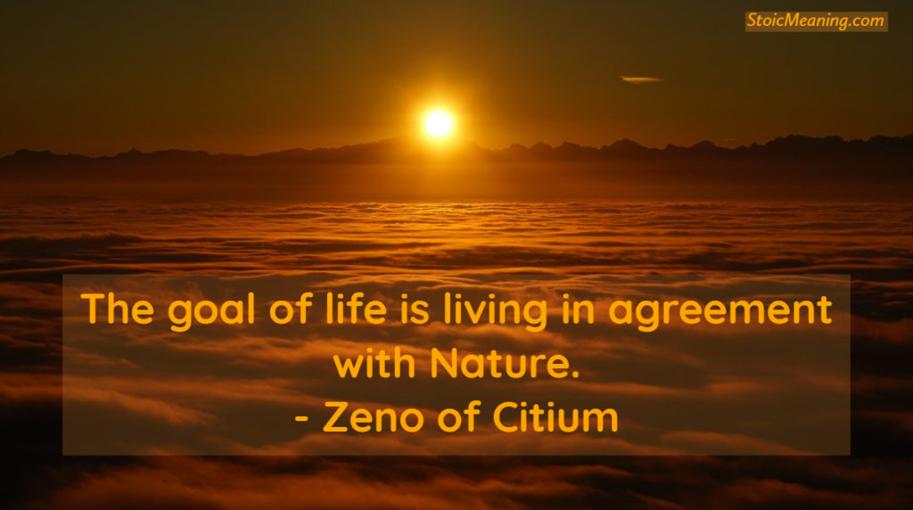The goal of life is living in agreement with Nature. - Zeno of Citium