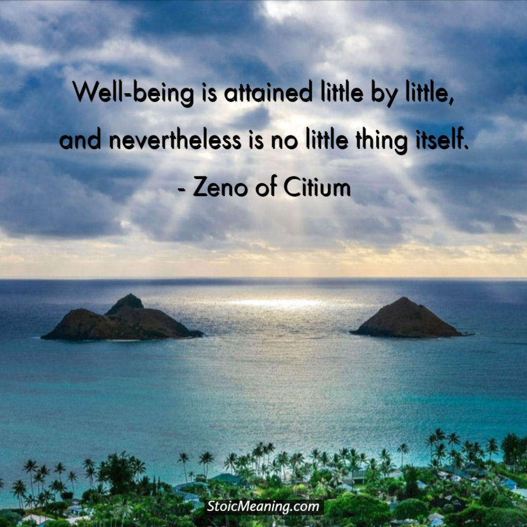 Well-being is attained little by little, and nevertheless is no little thing itself. - Zeno of Citium